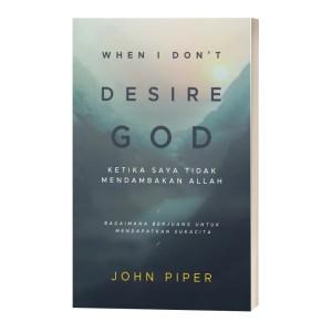 When I Don't Desire God - JOHN PIPER