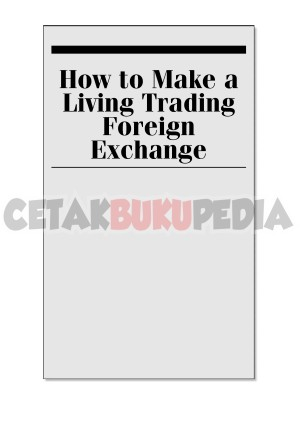 Harga how to make a living trading foreign exchange a | HARGALOKA.COM