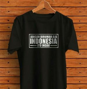 Harga kaos indonesia itu indah jangan di rumah aja kaos lucu keren | HARGALOKA.COM